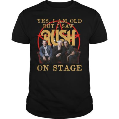 Yes I am old but I saw Rush on stage shirt shirt - yes i am old but saw rush on stage shirt 400x400