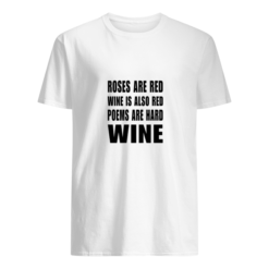 Roses are red wine is also red poems are hard wine shirt shirt - roses are red wine is also red poems are hard wine t shirt men s t shirt white front 247x247