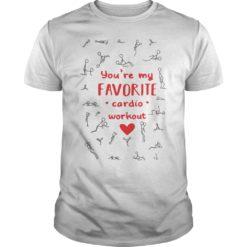 You're my favorite cardio workout shirt shirt - you are my favorite cardio workout shirt 247x247