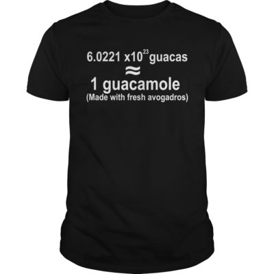 1 guacamole made with fresh avogadros shirt shirt - 1 guacamole made with fresh avogadros shirt 400x400