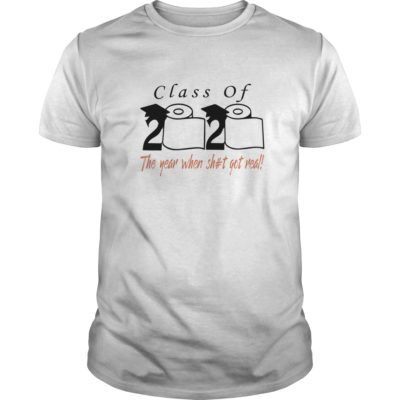 Class of 2020 the year when shit got real shirt shirt - Class of 2020 the year when shit got real shirt 400x400