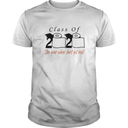Class of 2020 the year when shit got real shirt shirt - Class of 2020 the year when shit got real shirt 510x510