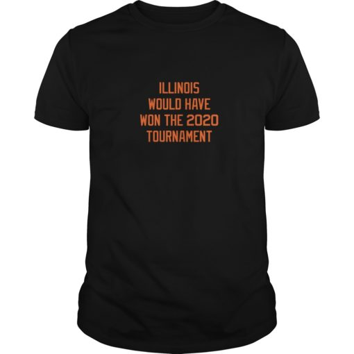 Illinois would have won the 2020 tournament shirt shirt - Illinois would have won the 2020 tournament shirt 510x510