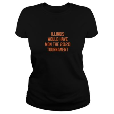 Illinois would have won the 2020 tournament shirt shirt - Illinois would have won the 2020 tournament shirtvv 400x400