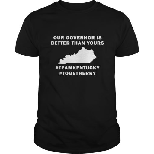 Kentucky out governor is better than yours shirt shirt - Kentucky out governor is better than yours shirt 510x510