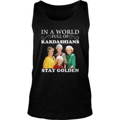 In a world full of Kardashians Stay Golden shirt shirt - aa 2 400x400
