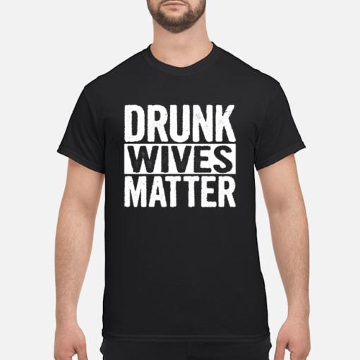 Drunk wives matter shirt shirt - drunk wives matter sweatshirt men s t shirt black front 1 510x510