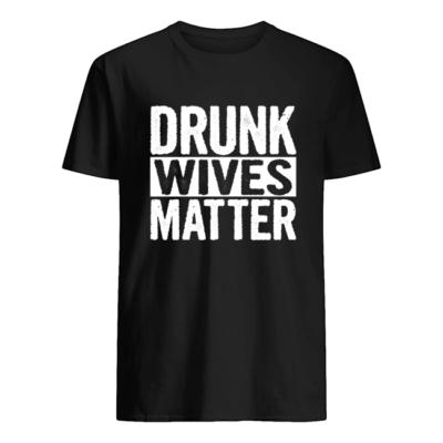 Drunk wives matter shirt shirt - drunk wives matter sweatshirt men s t shirt black front 400x400
