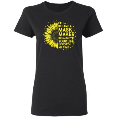 Sunflower I became a mask maker because your life is worth my time shirt shirt - Sunflower I became a mask maker because your life is worth my time shirtvvv 400x400