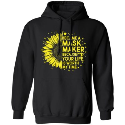 Sunflower I became a mask maker because your life is worth my time shirt shirt - Sunflower I became a mask maker because your life is worth my time shirtvvvv 400x400