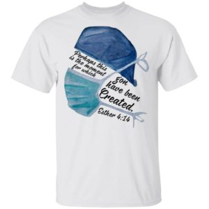 Perhaps this is the moment for which you have been created nurse shirt shirt - aa 16
