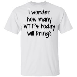 I wonder how many wtf's today will bring shirt shirt - g 4 247x247