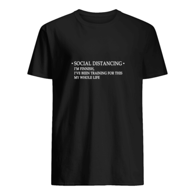 Social distancing I'm finnish I've been training for this my whole life shirt shirt - social distancing im finnish ive been training for this my whole life shirt men s t shirt black front 400x400