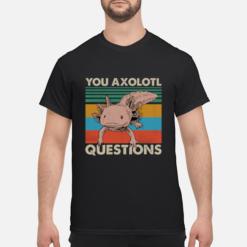 You Axolotl Questions vintage shirt shirt - you axolotl questions vintage shirt men s t shirt black front 1 1 247x247