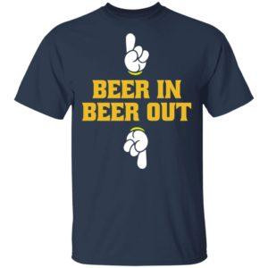 Beer In Beer Out shirt shirt - Beer In Beer Out shirt