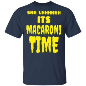 Uhh it's macaroni time shirt shirt - Uhh it's macaroni time shirt