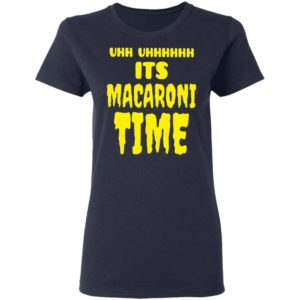 Uhh it's macaroni time shirt shirt - Uhh it's macaroni time shirtvv