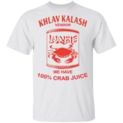 Khlav Kalash vendor we have crab juice shirt shirt - a 1 247x247