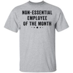 Non essential employee of the month shirt shirt - a 4 247x247