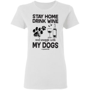 Stay home drink wine and snuggle with my dog quarantine shirt shirt - aa 1