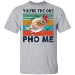 You're the one Pho Me shirt shirt - f 3 247x247