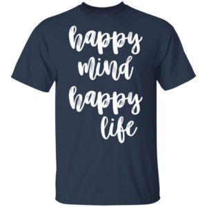 Happy mind happy life shirt shirt - Happy mind happy life shirt