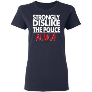 Strongly dislike the police NWA shirt shirt - Strongly dislike the police NWA shirtv