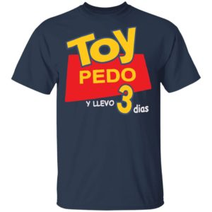 Toy Pedo Y Llevo Tres Dias shirt shirt - Toy Pedo Y Llevo Tres Dias shirt