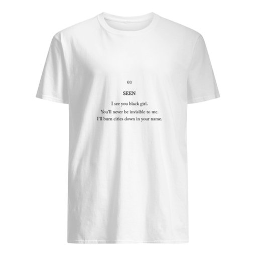 Seen I see you black girl you'll never be invisible to me shirt shirt - seen i see you black girl youll never be invisible to me t shirt men s t shirt white front 510x510